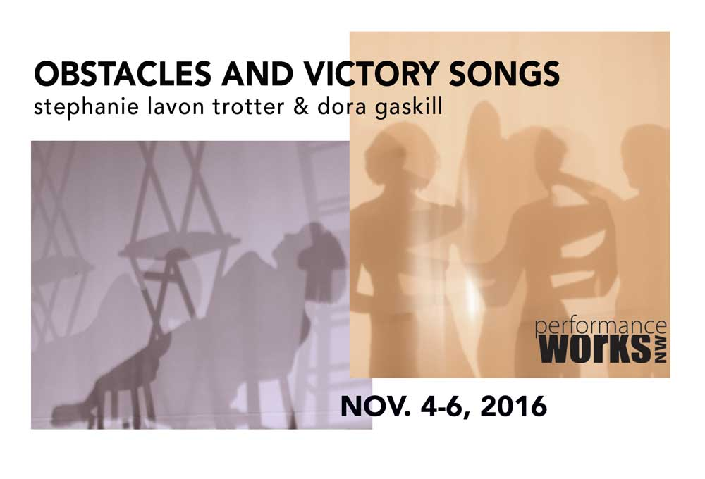 Nov  4-6    Obstacles & Victory Songs   Performance Works NW